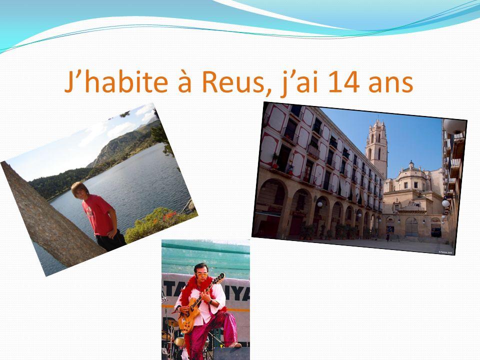 J'habite à Reus, j'ai 14 ans