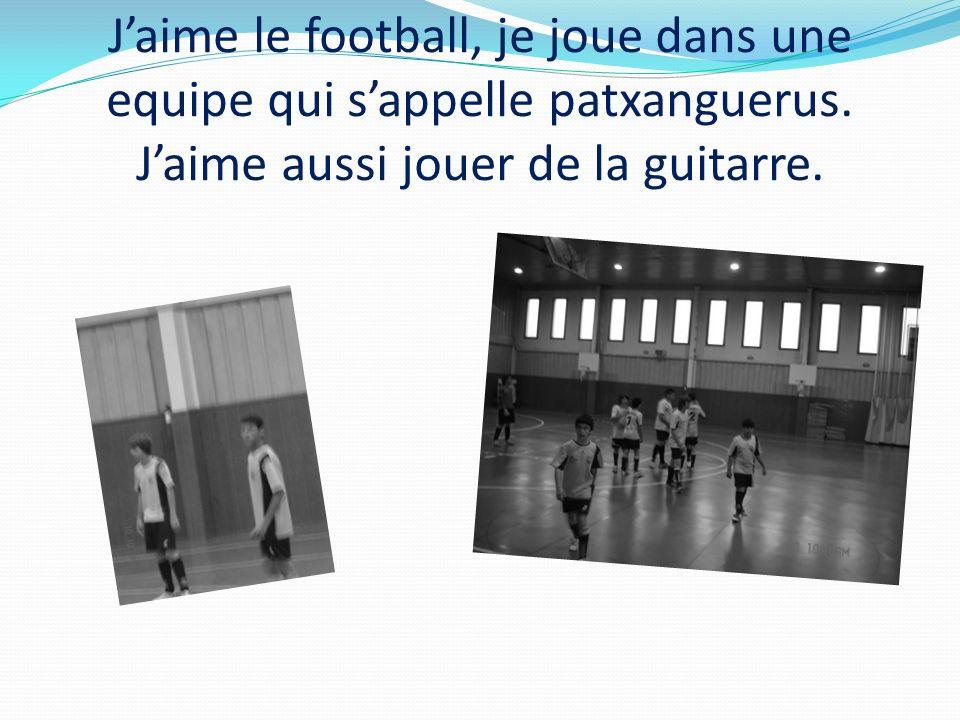 J'aime le football, je joue dans une equipe qui s'appelle patxanguerus