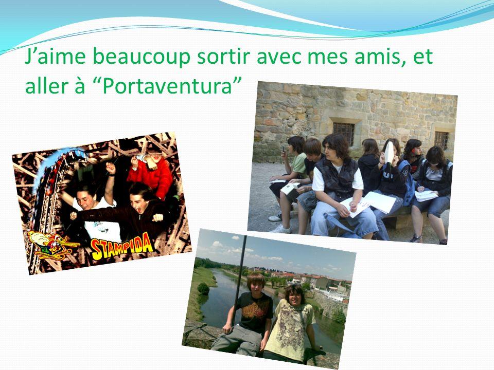 J'aime beaucoup sortir avec mes amis, et aller à Portaventura