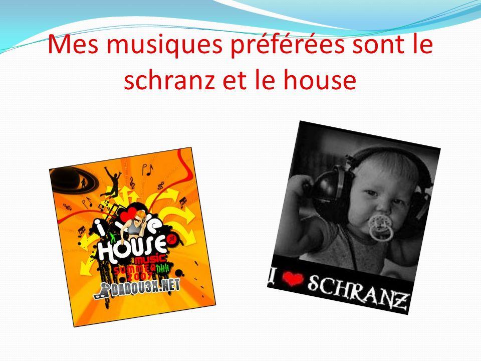 Mes musiques préférées sont le schranz et le house