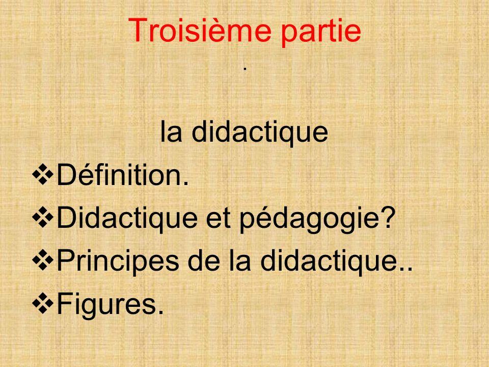 Troisième partie . la didactique Définition. Didactique et pédagogie