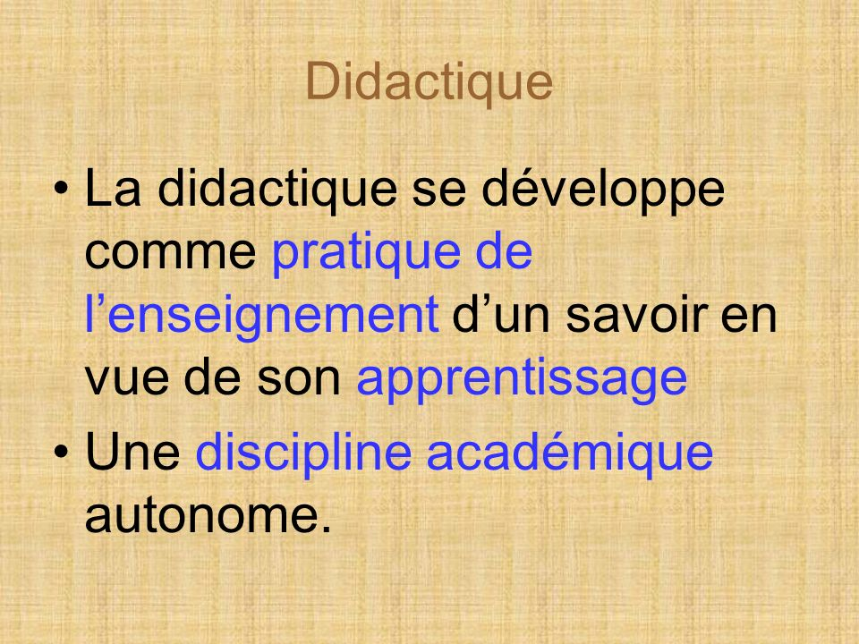 Didactique La didactique se développe comme pratique de l'enseignement d'un savoir en vue de son apprentissage.