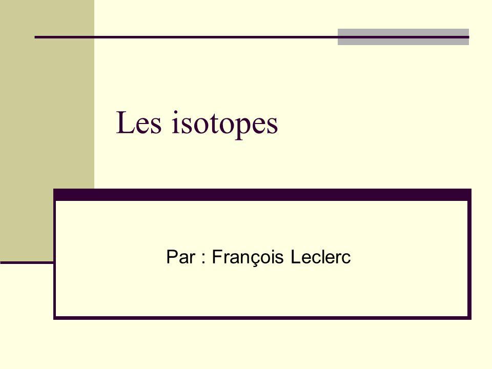 Les isotopes Par : François Leclerc