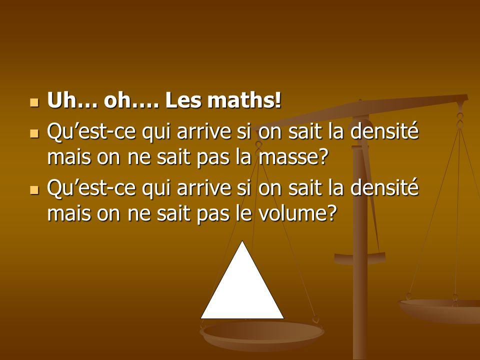 Uh… oh…. Les maths! Qu'est-ce qui arrive si on sait la densité mais on ne sait pas la masse