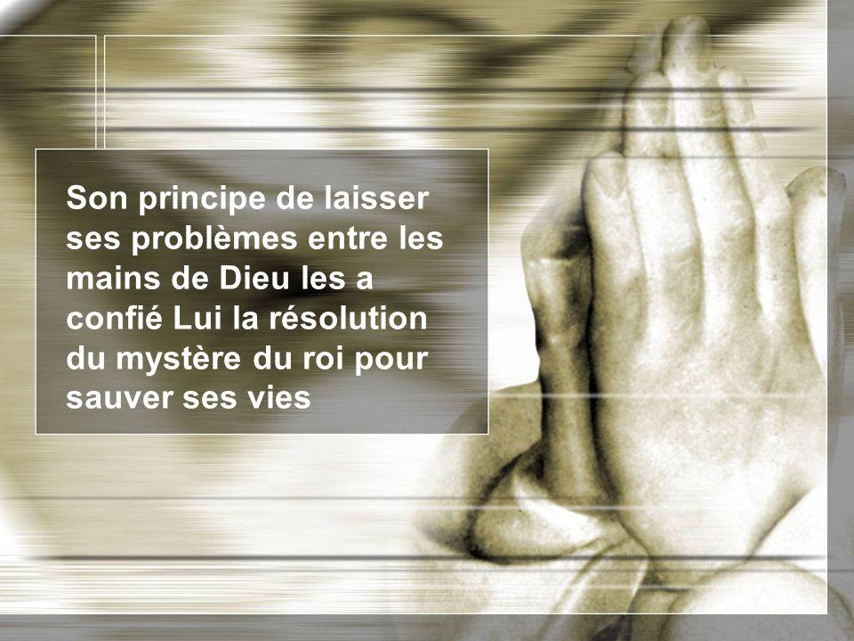 Son principe de laisser ses problèmes entre les mains de Dieu les a confié Lui la résolution du mystère du roi pour sauver ses vies