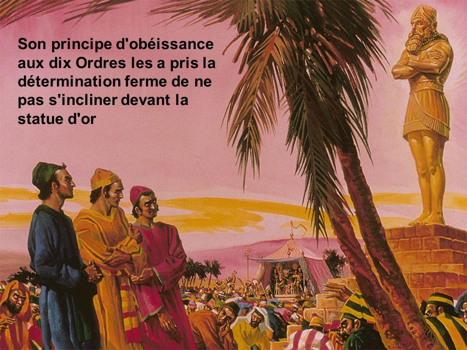Son principe d obéissance aux dix Ordres les a pris la détermination ferme de ne pas s incliner devant la statue d or