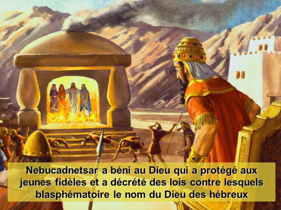 Nebucadnetsar a béni au Dieu qui a protégé aux jeunes fidèles et a décrété des lois contre lesquels blasphématoire le nom du Dieu des hébreux