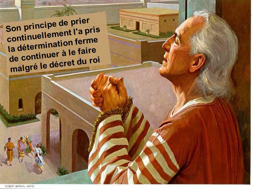 Son principe de prier continuellement l a pris la détermination ferme de continuer à le faire malgré le décret du roi