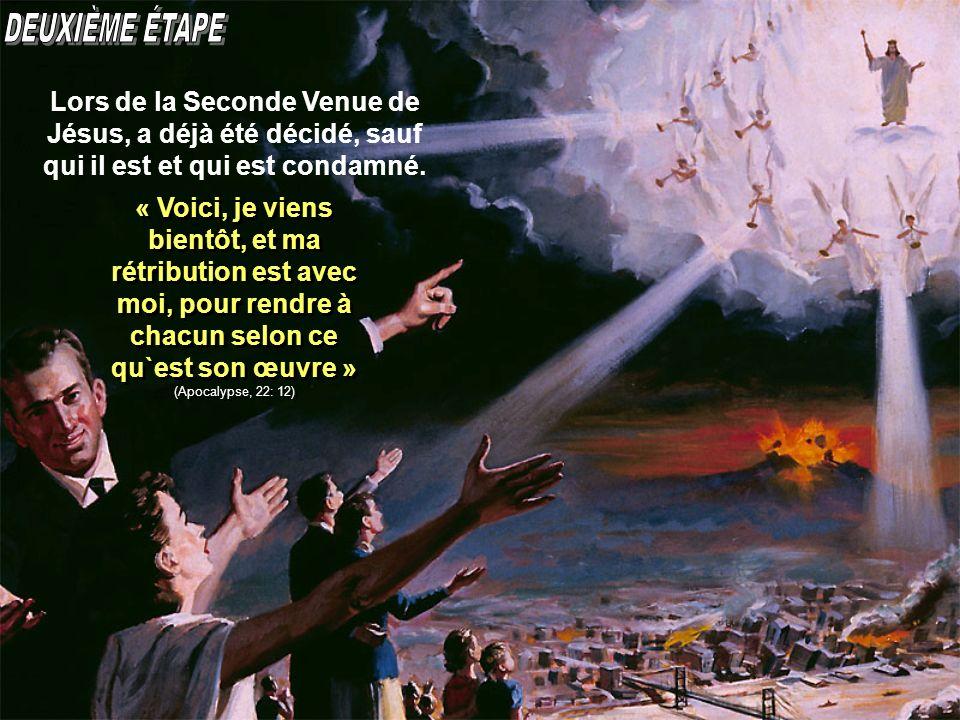 DEUXIÈME ÉTAPE Lors de la Seconde Venue de Jésus, a déjà été décidé, sauf qui il est et qui est condamné.
