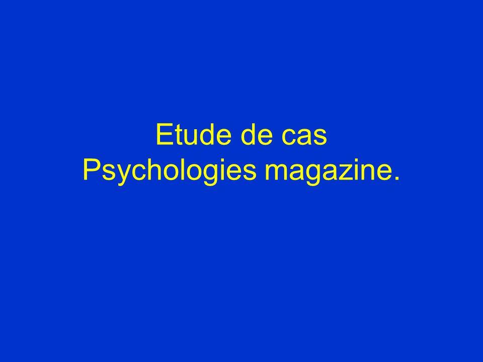 Etude de cas Psychologies magazine.
