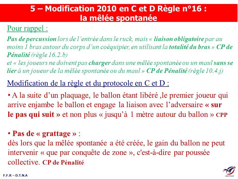 5 – Modification 2010 en C et D Règle n°16 : la mêlée spontanée