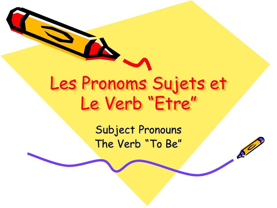 Les Pronoms Sujets et Le Verb Etre