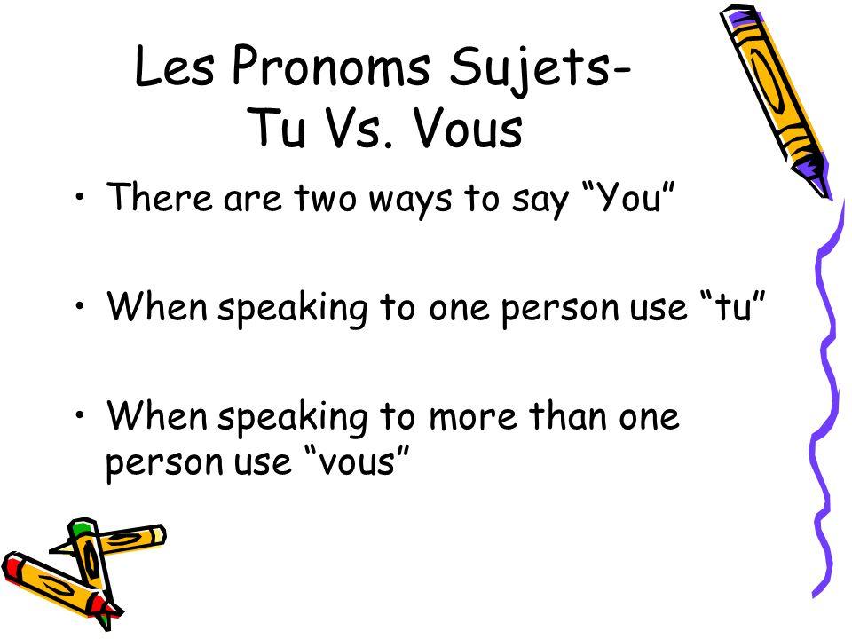 Les Pronoms Sujets- Tu Vs. Vous