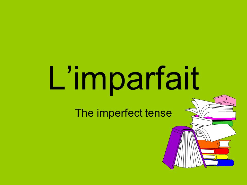 L'imparfait The imperfect tense