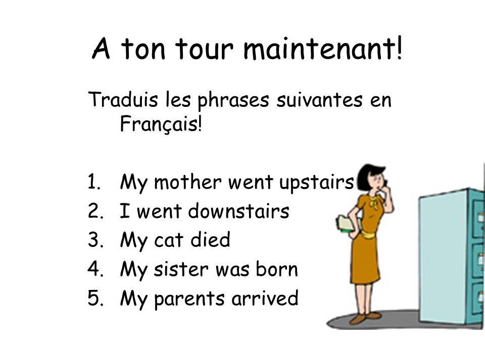 A ton tour maintenant! Traduis les phrases suivantes en Français!