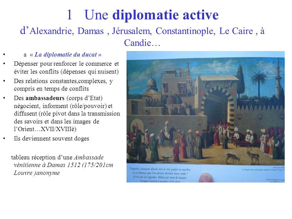 1 Une diplomatie active d'Alexandrie, Damas , Jérusalem, Constantinople, Le Caire , à Candie…