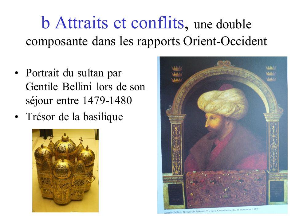 b Attraits et conflits, une double composante dans les rapports Orient-Occident