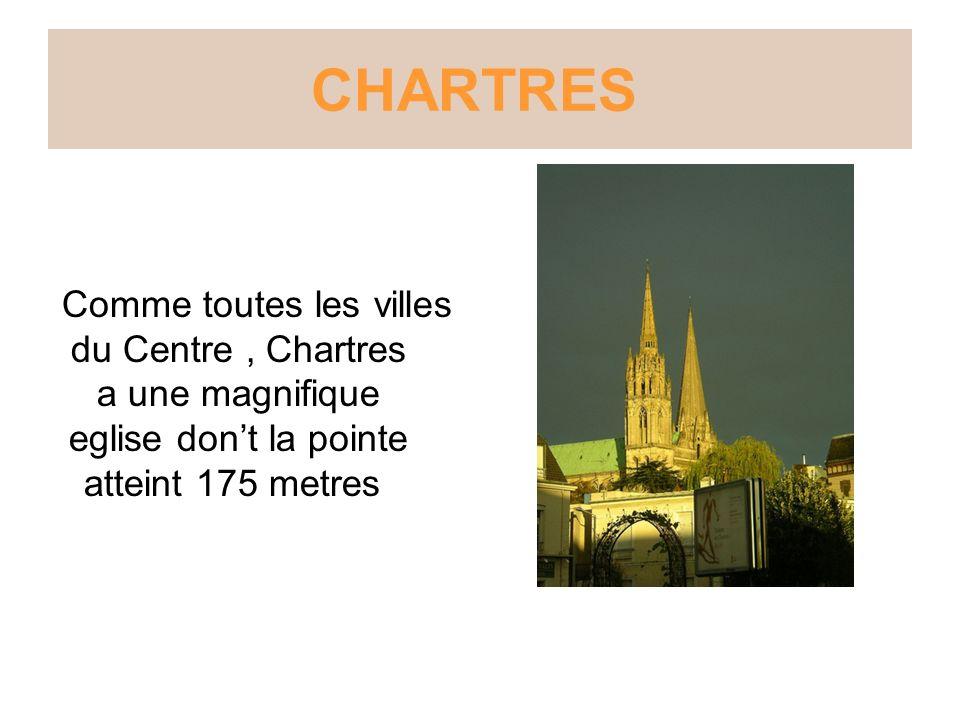 CHARTRES Comme toutes les villes du Centre , Chartres a une magnifique eglise don't la pointe atteint 175 metres.