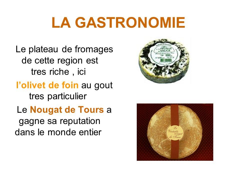 LA GASTRONOMIE Le plateau de fromages de cette region est tres riche , ici. l'olivet de foin au gout tres particulier.