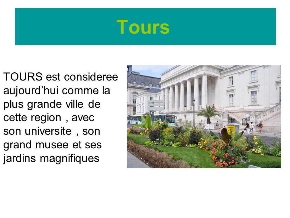 Tours TOURS est consideree aujourd'hui comme la plus grande ville de cette region , avec son universite , son grand musee et ses jardins magnifiques.