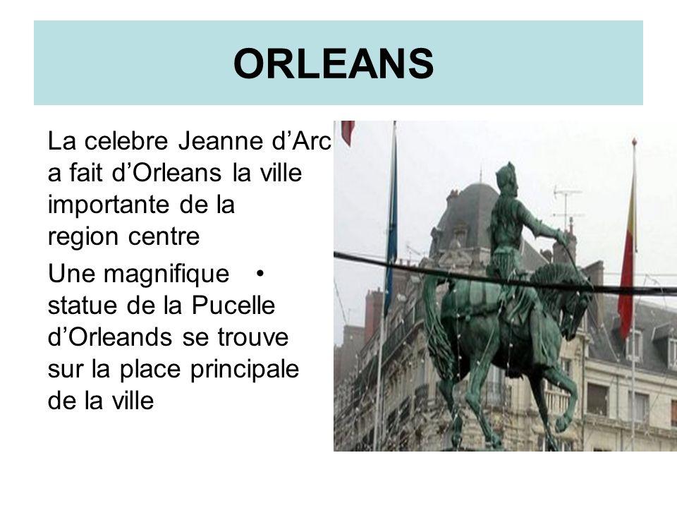 ORLEANS La celebre Jeanne d'Arc a fait d'Orleans la ville importante de la region centre.