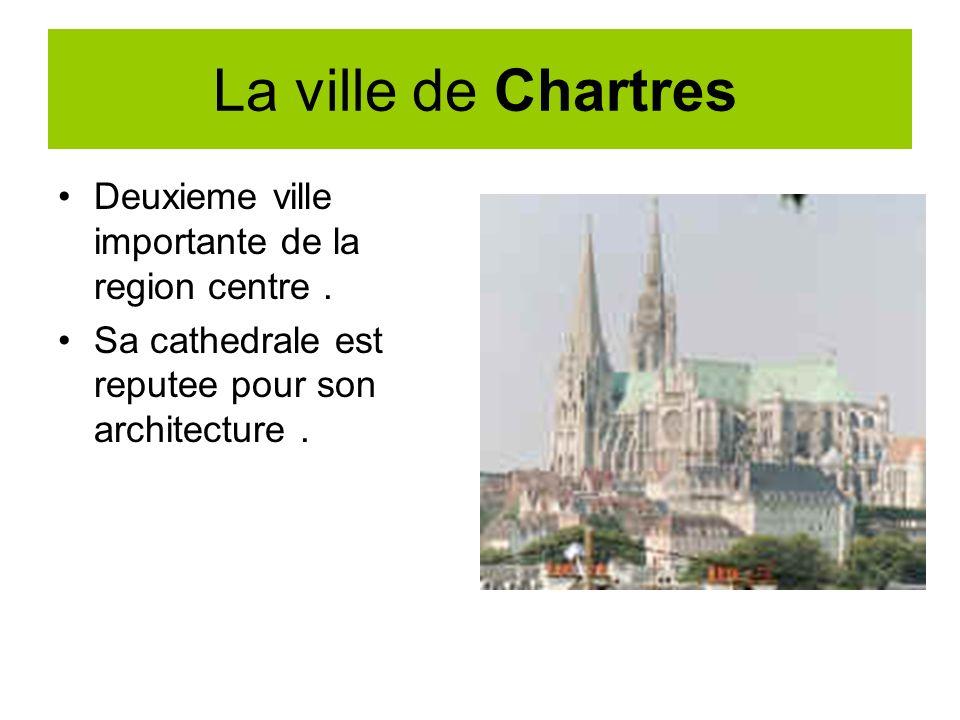 La ville de Chartres Deuxieme ville importante de la region centre .