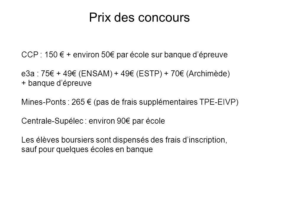 Prix des concours CCP : 150 € + environ 50€ par école sur banque d'épreuve. e3a : 75€ + 49€ (ENSAM) + 49€ (ESTP) + 70€ (Archimède)