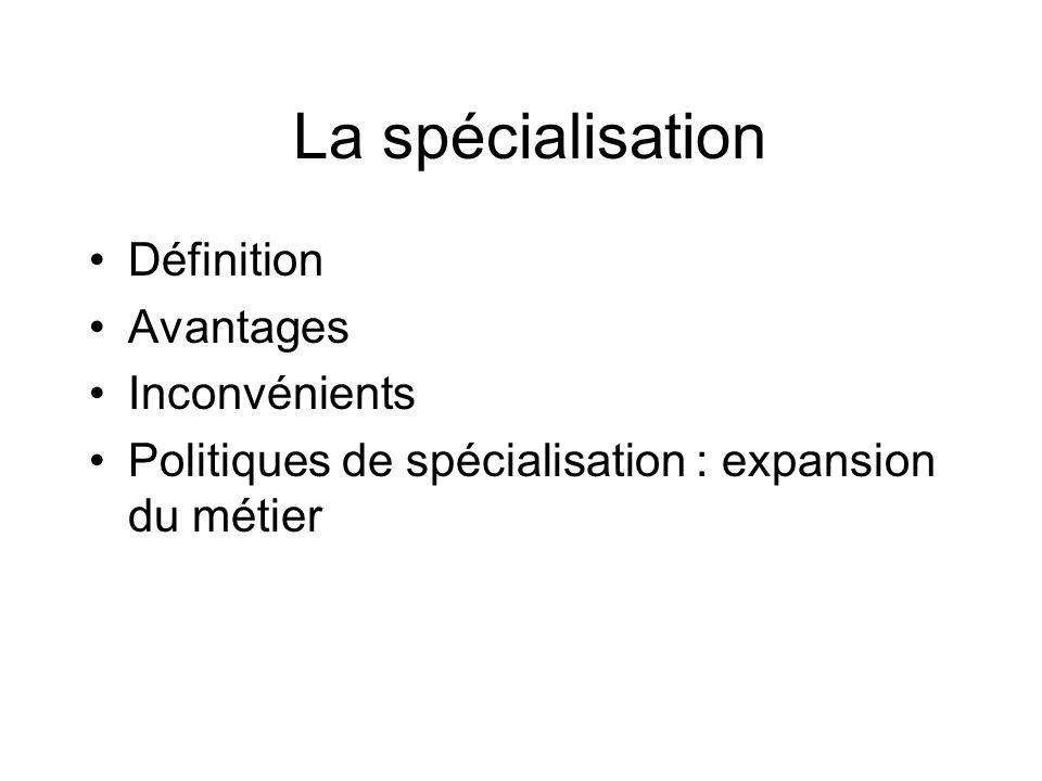 La spécialisation Définition Avantages Inconvénients