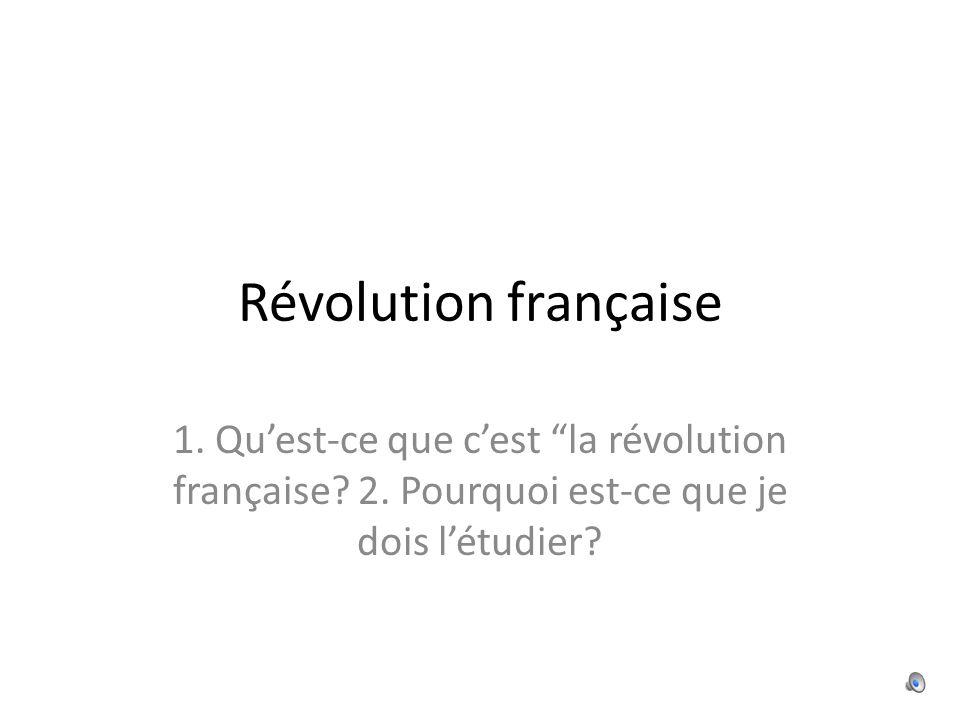 Révolution française 1. Qu'est-ce que c'est la révolution française.