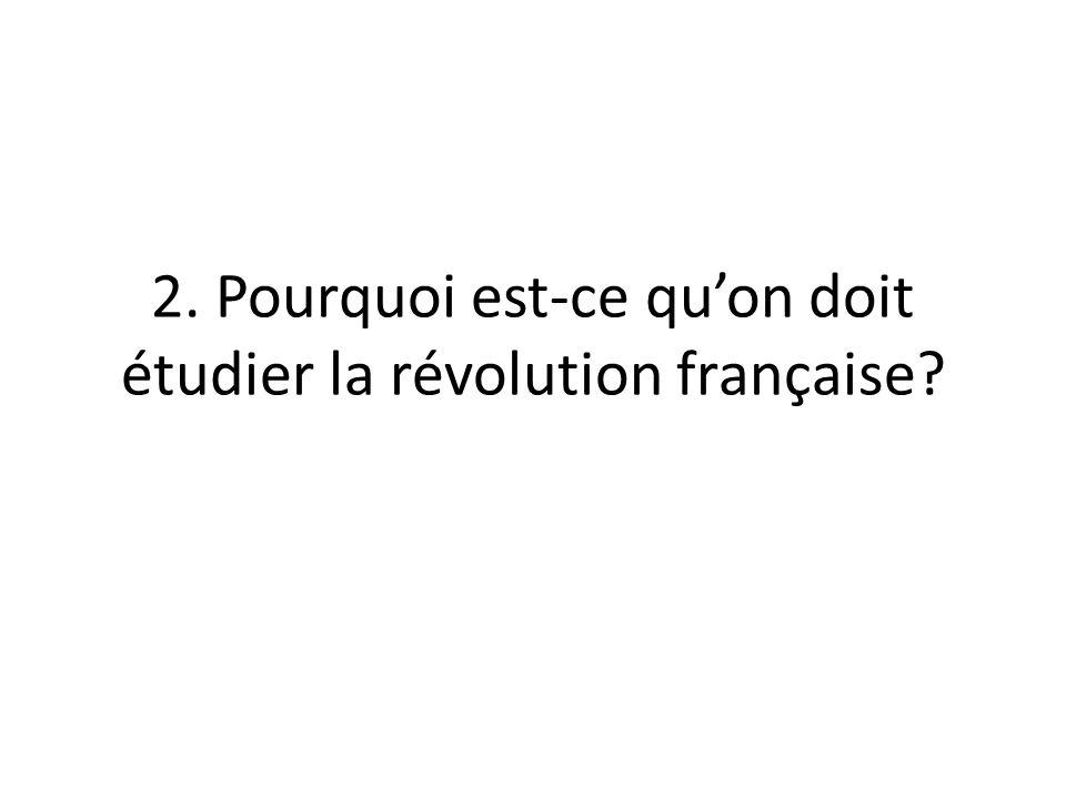 2. Pourquoi est-ce qu'on doit étudier la révolution française