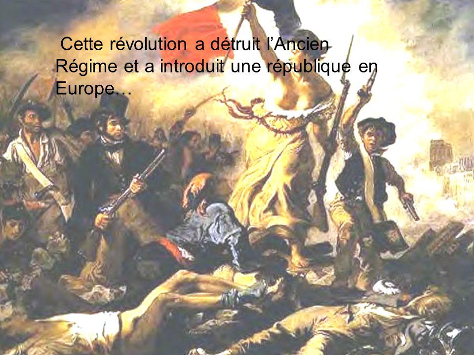 Cette révolution a détruit l'Ancien Régime et a introduit une république en Europe…