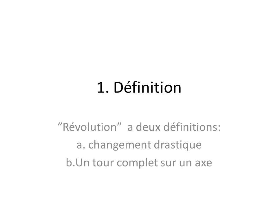 1. Définition Révolution a deux définitions: changement drastique