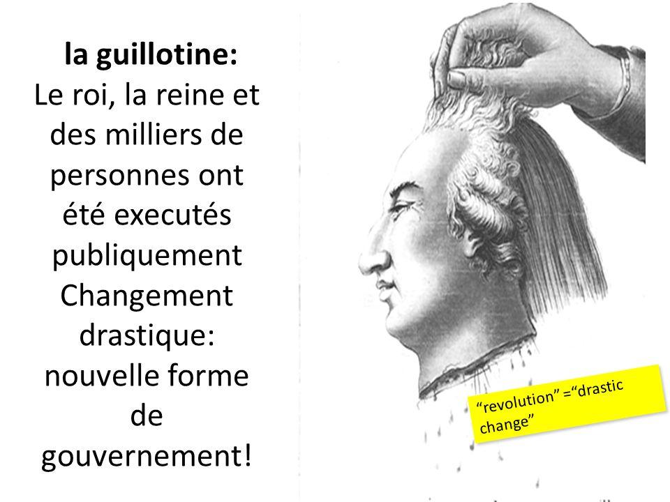 la guillotine: Le roi, la reine et des milliers de personnes ont été executés publiquement Changement drastique: nouvelle forme de gouvernement!