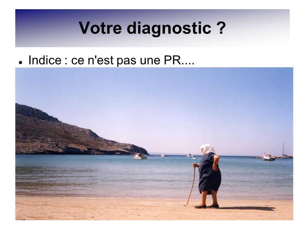 Votre diagnostic Indice : ce n est pas une PR....