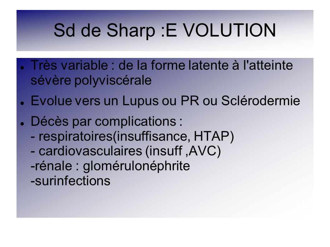 Sd de Sharp :E VOLUTION Très variable : de la forme latente à l atteinte sévère polyviscérale.