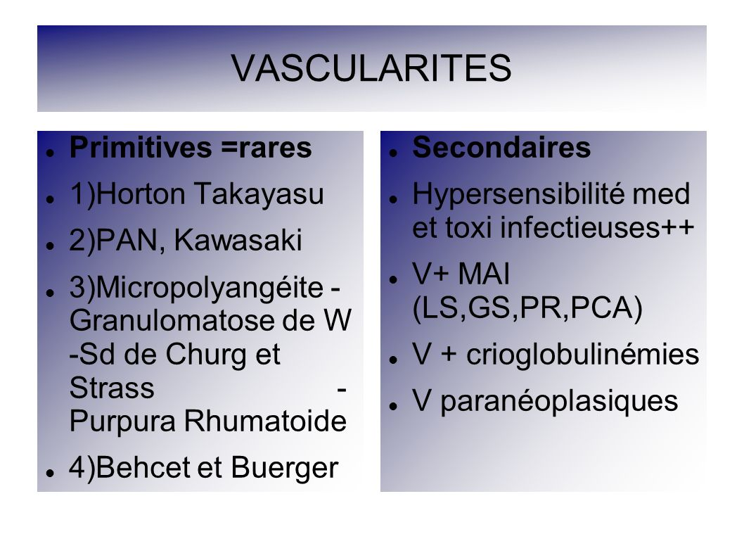 VASCULARITES Primitives =rares 1)Horton Takayasu 2)PAN, Kawasaki
