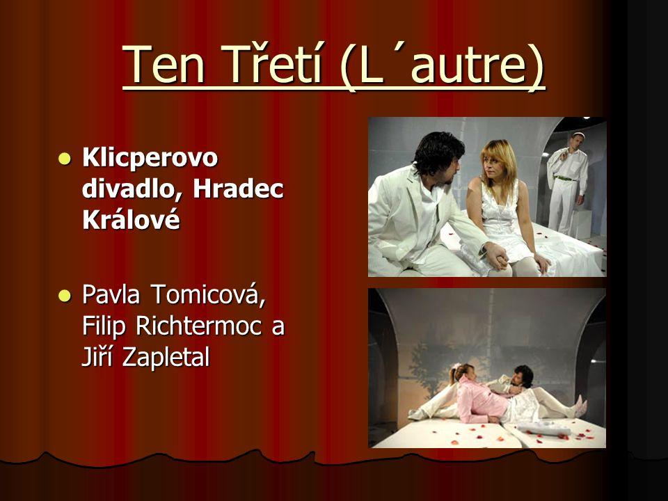 Ten Třetí (L´autre) Klicperovo divadlo, Hradec Králové