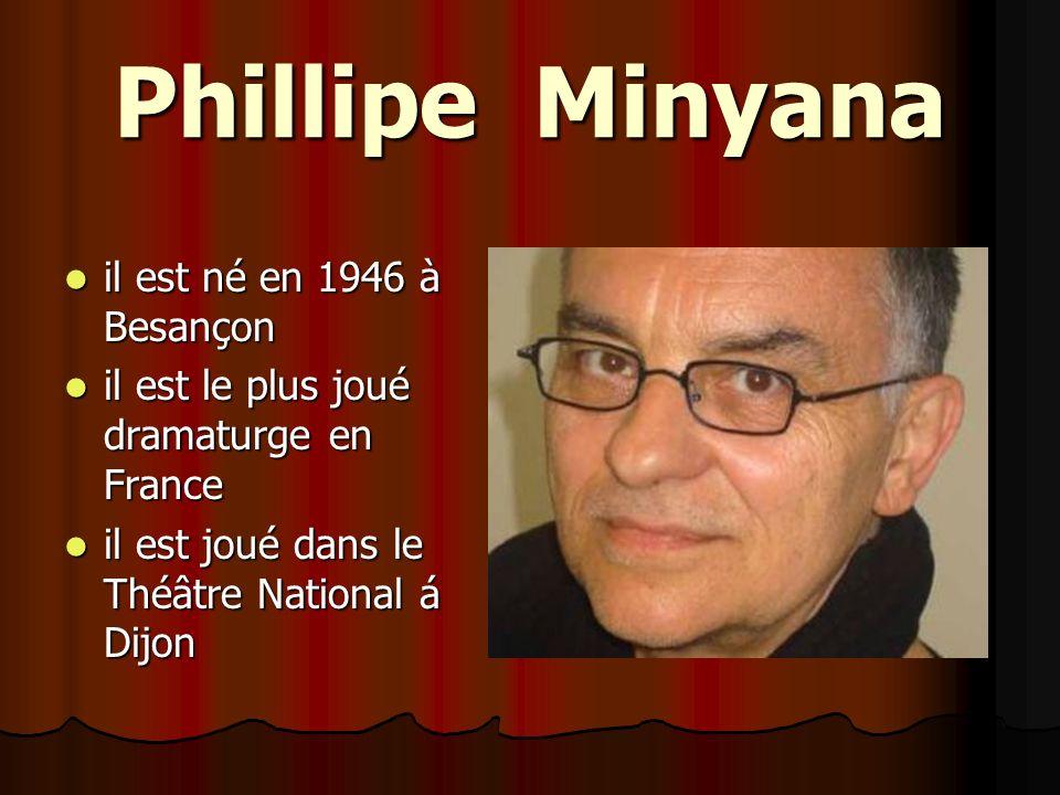 Phillipe Minyana il est né en 1946 à Besançon