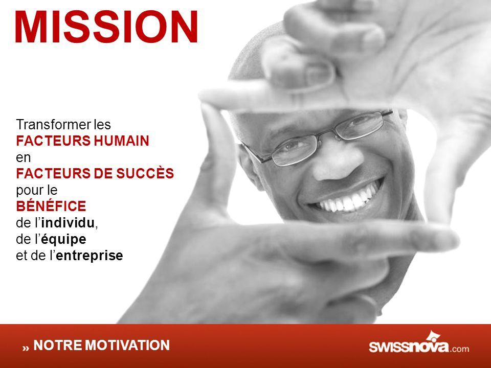 MISSION Transformer les FACTEURS HUMAIN en FACTEURS DE SUCCÈS pour le