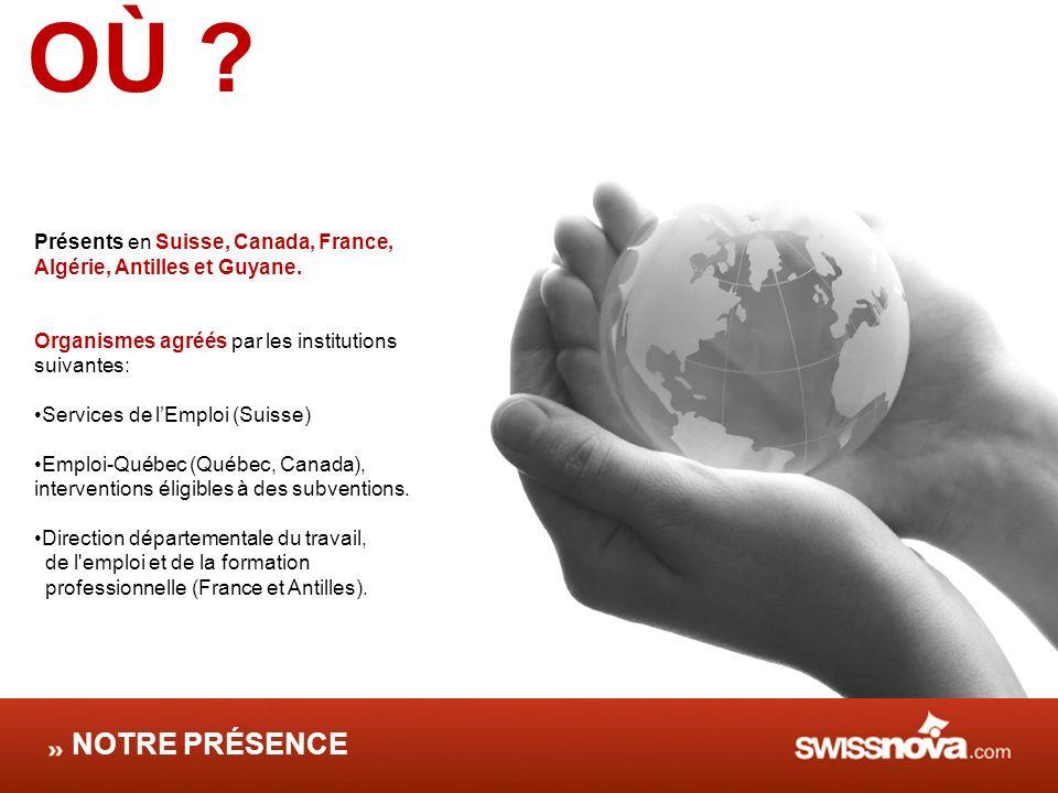 OÙ Présents en Suisse, Canada, France, Algérie, Antilles et Guyane. Organismes agréés par les institutions suivantes: