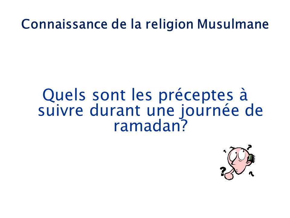 Quels sont les préceptes à suivre durant une journée de ramadan