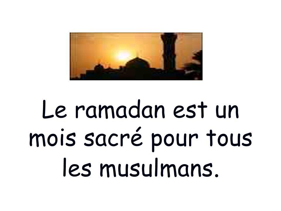 Le ramadan est un mois sacré pour tous les musulmans.