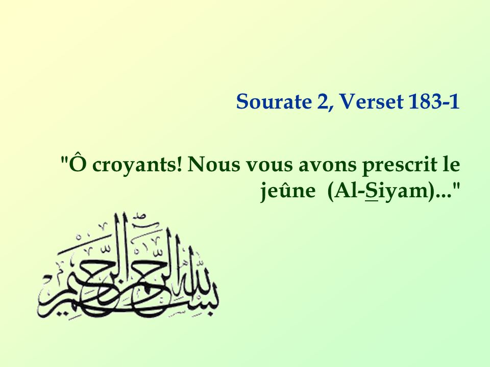 Sourate 2, Verset 183-1 Ô croyants! Nous vous avons prescrit le jeûne (Al-Siyam)...