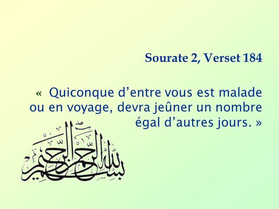 Sourate 2, Verset 184« Quiconque d'entre vous est malade ou en voyage, devra jeûner un nombre égal d'autres jours. »
