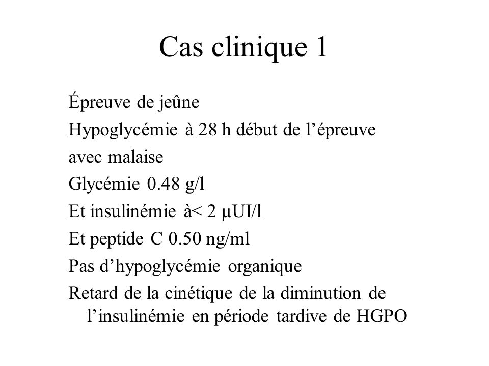 Cas clinique 1 Épreuve de jeûne Hypoglycémie à 28 h début de l'épreuve