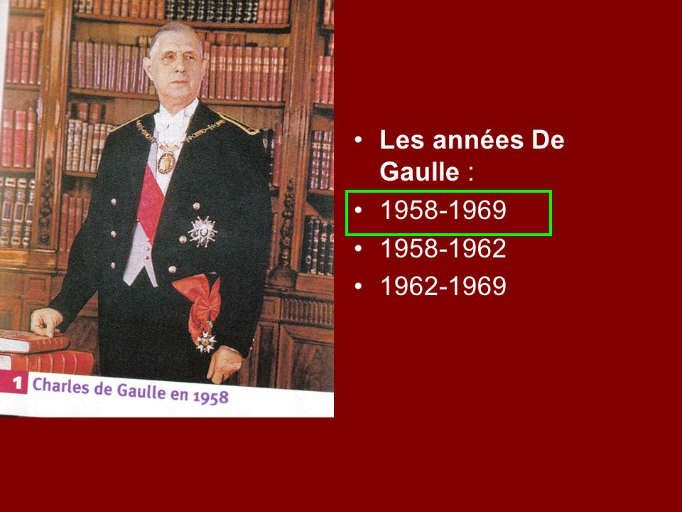 Les années De Gaulle : 1958-1969 1958-1962 1962-1969