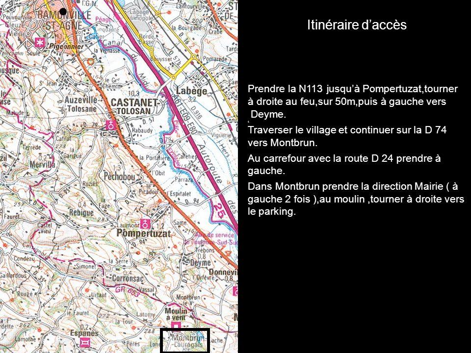 Itinéraire d'accès Prendre la N113 jusqu'à Pompertuzat,tourner