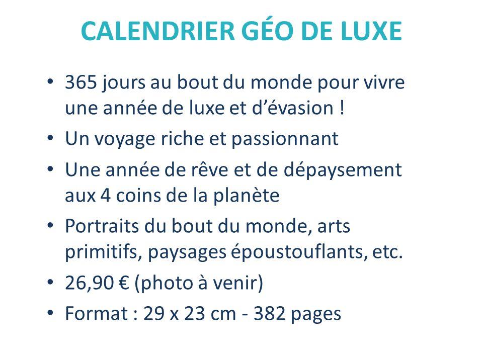 CALENDRIER GÉO DE LUXE 365 jours au bout du monde pour vivre une année de luxe et d'évasion ! Un voyage riche et passionnant.