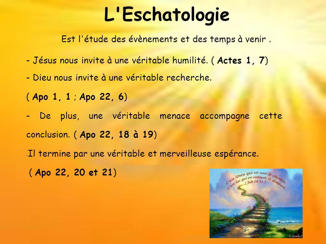 L Eschatologie Est l étude des évènements et des temps à venir .