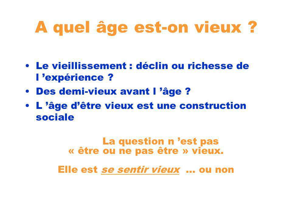 A quel âge est-on vieux Le vieillissement : déclin ou richesse de l 'expérience Des demi-vieux avant l 'âge